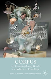 Corpus - An Interdisciplinary Reader on Bodies and Knowledge ebook by Monica J. Casper,Paisley Currah