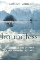 Boundless ebook by Kathleen Winter