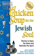 Chicken Soup for the Jewish Soul - Stories to Open the Heart and Rekindle the Spirit ebook by Jack Canfield, Mark Victor Hansen