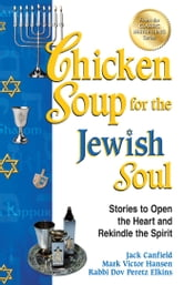 Chicken Soup for the Jewish Soul - Stories to Open the Heart and Rekindle the Spirit ebook by Jack Canfield,Mark Victor Hansen