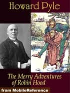 The Merry Adventures Of Robin Hood. Illustrated (Mobi Classics) ebook by Howard Pyle