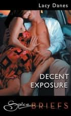 Decent Exposure (Mills & Boon Spice Briefs) ebook by Lacy Danes