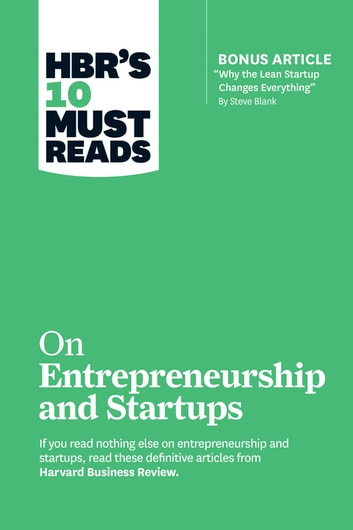 Hbrs 10 must reads on entrepreneurship and startups featuring bonus article why the lean startup changes everything by steve blank ebook by hbrs 10 must reads on entrepreneurship and startups featuring bonus article why the lean fandeluxe Gallery