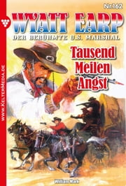 Wyatt Earp 162 - Western - Tausend Meilen Angst ebook by William Mark