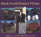 Black Creek Pioneer Village - Toronto's Living History Village ebook by Helma Mika,Nick Mika,Gary Thompson