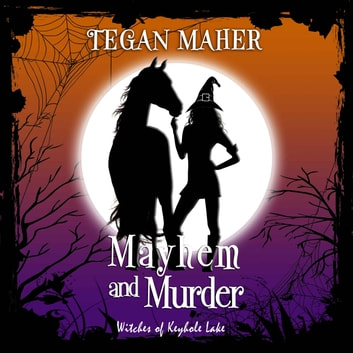 Mayhem and Murder - Witches of Keyhole Lake Book 4 audiobook by Tegan Maher