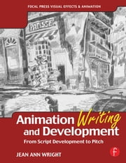 Animation Writing and Development - From Script Development to Pitch ebook by Jean Ann Wright