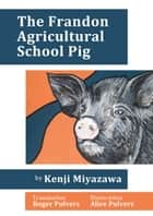 The Frandon Agricultural School Pig ebook by Kenji Miyazawa, Alice Pulvers, Translated by Roger Pulvers