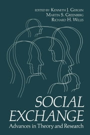 Social Exchange - Advances in Theory and Research ebook by Kenneth Gergen