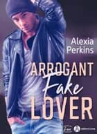 Arrogant Fake Lover ebook by Alexia Perkins