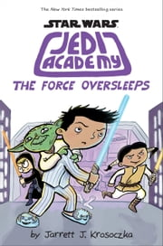 The Force Oversleeps (Star Wars: Jedi Academy #5) ebook by Jarrett J. Krosoczka