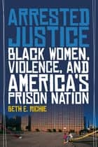 Arrested Justice ebook by Beth E. Richie