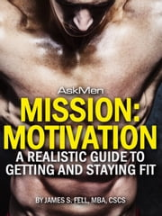 Mission: Motivation - A Realistic Guide to Getting and Staying Fit ebook by James S. Fell