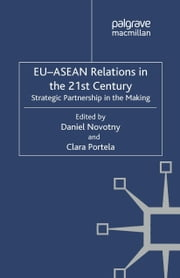 EU-ASEAN Relations in the 21st Century - Strategic Partnership in the Making ebook by D. Novotny,C. Portela