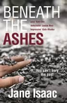 DI Will Jackman 2: Beneath the Ashes. Shocking. Page-Turning. Crime Thriller with DI Will Jackman ebook by Jane Isaac