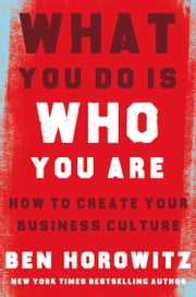 What You Do Is Who You Are: How to Create Your Business Culture ebook by Ben Horowitz