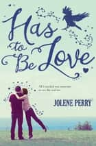 Has To Be Love ebook by Jolene Perry