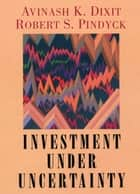 Investment under Uncertainty ebook by Robert K. Dixit,Robert S. Pindyck