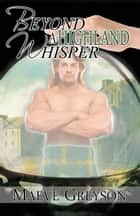 Beyond a Highland Whisper eBook by Maeve Greyson