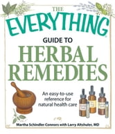 The Everything Guide to Herbal Remedies: An easy-to-use reference for natural health care ebook by Martha Schindler Connors,Larry Altshuler