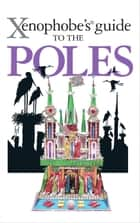 Xenophobe's Guide to the Poles ebook by Ewa Lipniacka