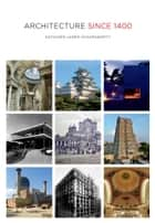 Architecture since 1400 ebook by Kathleen James-Chakraborty