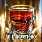 An Inadvertence audiobook by Anton Chekhov