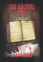 The Ragtime Fool - A Ragtime Mystery #3 ebook by Larry Karp