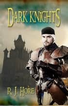 Dark Knights ebook by R. J. Hore
