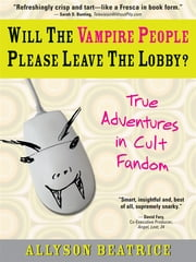 Will the Vampire People Please Leave the Lobby?: And Other True Adventures from a Life Online ebook by Allyson Beatrice