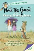 Nate the Great and the Missing Birthday Snake ebook by Andrew Sharmat, Marjorie Weinman Sharmat, Jody Wheeler