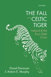 The Fall of the Celtic Tiger - Ireland and the Euro Debt Crisis ebook by Donal Donovan,Antoin E. Murphy