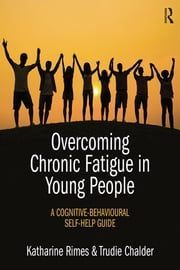 Overcoming Chronic Fatigue in Young People - A cognitive-behavioural self-help guide ebook by Katharine Rimes,Trudie Chalder