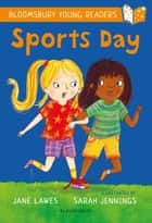 Sports Day: A Bloomsbury Young Reader ebook by Jane Lawes, Sarah Jennings