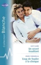 Un secret troublant - Coup de foudre à la clinique (Harlequin Blanche) ebook by Lucy Clark, Marie Ferrarella