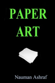 Paper Art - Learn different things which can be made by using paper ebook by Nauman Ashraf