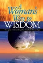 A Woman's Way to Wisdom ebook by Pamela Ball