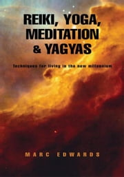 Reiki, Yoga, Meditation & Yagyas:New Age Practices - Techniques for living in the new millennium ebook by Marc Edwards