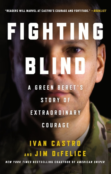 Fighting Blind - A Green Beret's Story of Extraordinary Courage ebook by Jim DeFelice,Ivan Castro