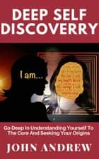 Deep Self Discovery ebook by John Andrew