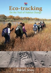 Eco-tracking: On the Trail of Habitat Change ebook by Daniel Shaw