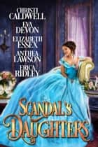 Scandal's Daughters ebook by Christi Caldwell,Eva Devon,Elizabeth Essex,Anthea Lawson,Erica Ridley