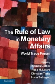 The Rule of Law in Monetary Affairs: World Trade Forum ebook by Cottier, Thomas