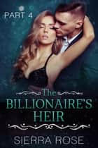 The Billionaire's Heir - Taming The Bad Boy Billionaire, #4 ebook by Sierra Rose