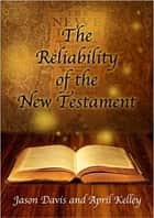The Reliability of the New Testament ebook by Jason Davis