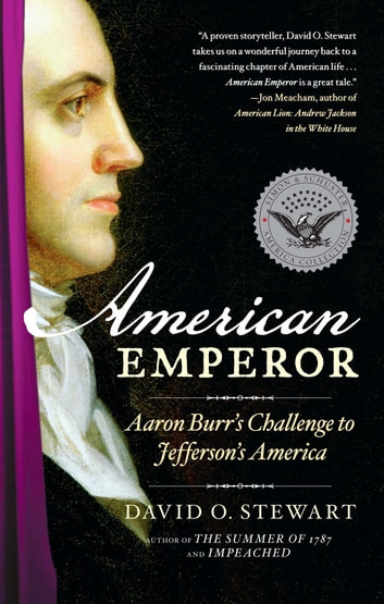 American Emperor - Aaron Burr's Challenge to Jefferson's America ebook by David O. Stewart