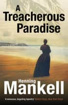 A Treacherous Paradise ebook by Henning Mankell, Laurie Thompson