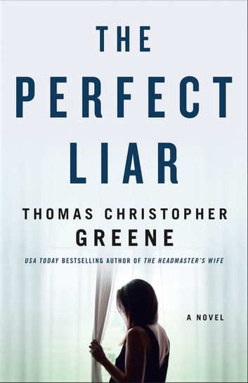 The Perfect Liar - A Novel ebook by Thomas Christopher Greene