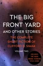 The Big Front Yard - And Other Stories ebook by Clifford D. Simak, David W. Wixon