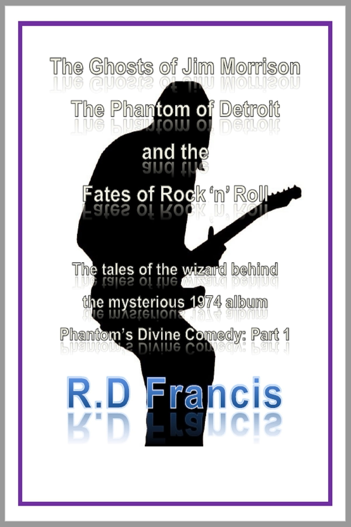 The Ghosts of Jim Morrison, The Phantom of Detroit, and the Fates of Rock  'n' Roll ebook by RD Francis - Rakuten Kobo